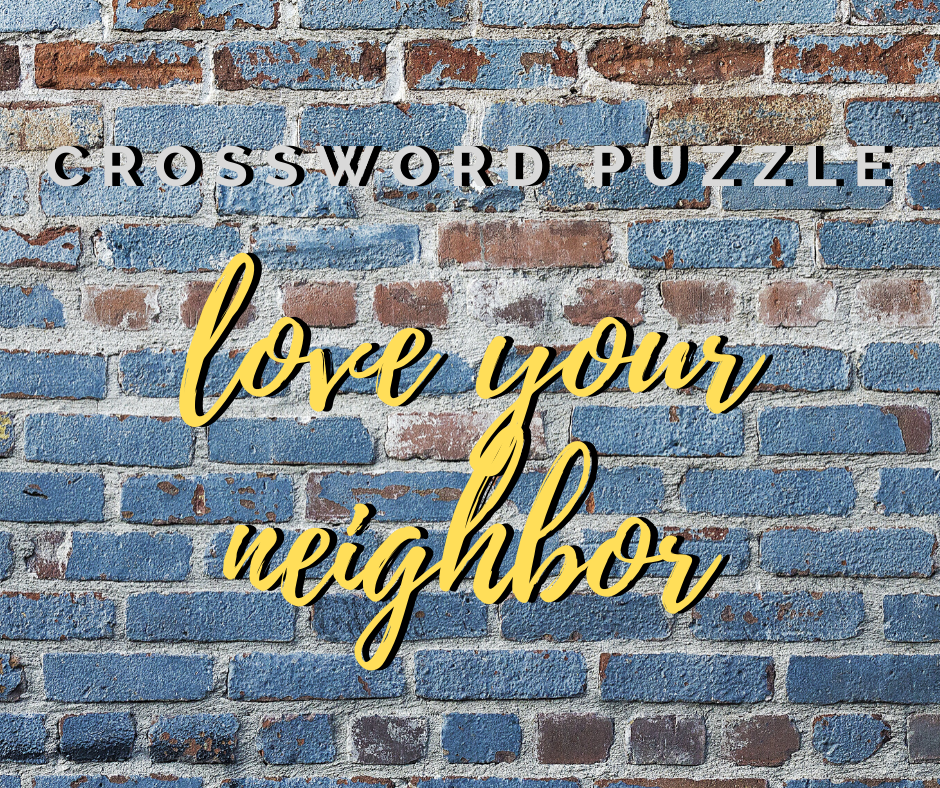 Love Our Neighbor - Crossword Puzzle - New Harvest Church